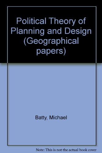 Political Theory of Planning and Design (Geographical: Batty, Michael