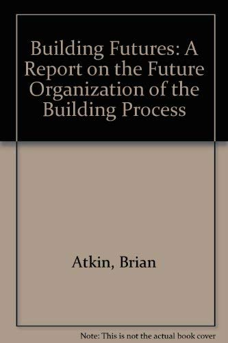 Building Futures: A Report on the Future: Atkin, Brian, Pothecary,