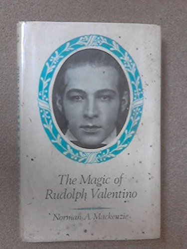 The Magic of Rudolph Valentino: Norman A. Mackenzie; Foreword by S. George Ullman