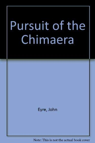 THE PURSUIT OF THE CHIMAERA: Eyre, John