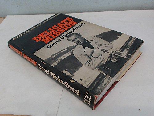 Delicate Mission: Autobiography of a Secret Agent: O'Brien-ffrench, Conrad