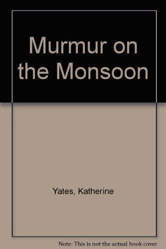 Murmur on the Monsoon: Katherine Yates