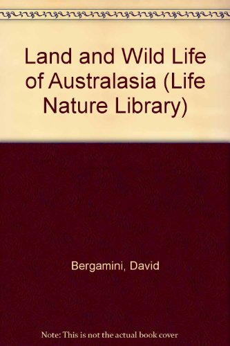 Land and Wild Life of Australasia (Life Nature Library) (0705401154) by Bergamini, David