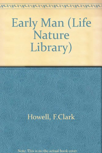 Early Man (Life Nature Lib.) [Board book]: Howell, F Clark