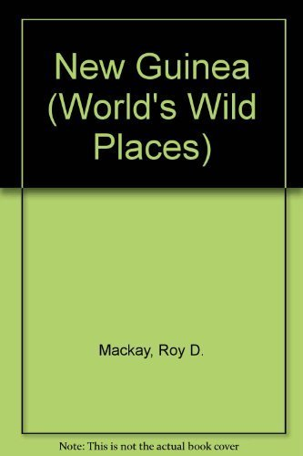 New Guinea (The World's Wild Places): Roy D. MacKay,