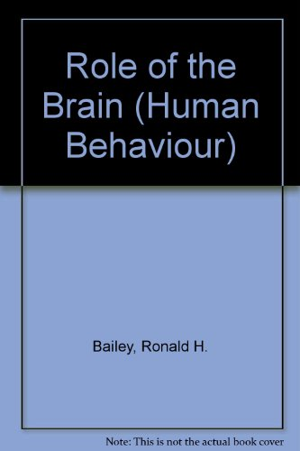 Role of the Brain (Human Behaviour) (0705404234) by Bailey, Ronald H.