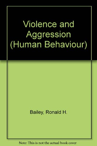 Violence and Aggression (Human Behaviour) (0705404285) by Ronald H. Bailey; the editors of Time-Life Books