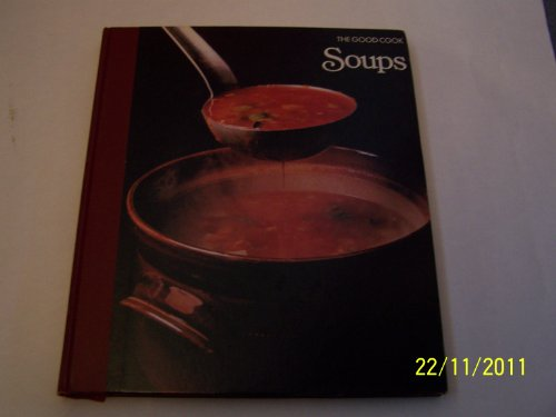 Soups (The Good Cook): the editors of Time-Life Books, Time-Life Books, of