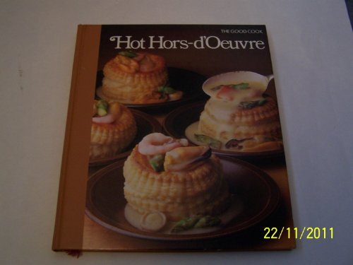 Hot Hors-doeuvre (The Good Cook): the editors of Time-Life Books, Time-Life Books, of