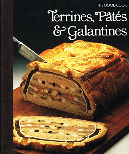 Terrines, Pates, Galantines (Good Cook S.): the editors of Time-Life Books