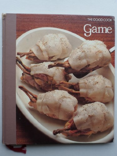 Game (The Good Cook): the editors of Time-Life Books; Time-Life Books, of