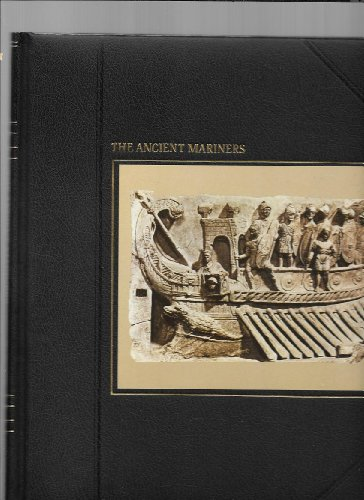 The Ancient Mariners (Seafarers): Thubron, Colin, the editors of Time-Life Books