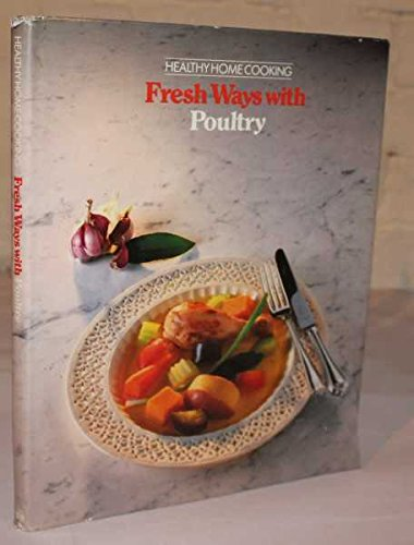 Fresh Ways with Poultry (Healthy Home Cooking): By the Editors of Time-life Books