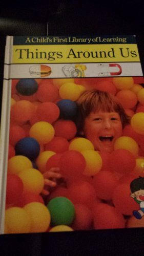 Things Around Us (Child's First Library of Learning): Anon