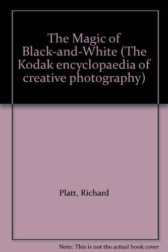 9780705415538: The Magic of Black-and-White (The Kodak encyclopaedia of creative photography)