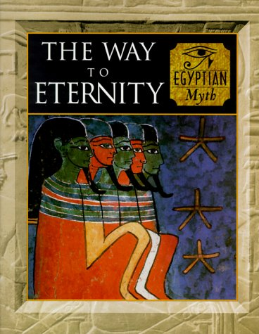 The Way to Eternity: Egyptian Myth (Myth & Mankind , Vol 2) (0705435032) by Alan Lothian; Fergus Fleming