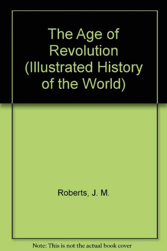9780705436908: The Age of Revolution (Illustrated History of the World)