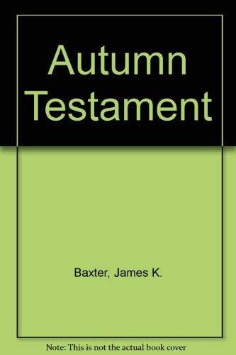 Autumn testament: Baxter, James K