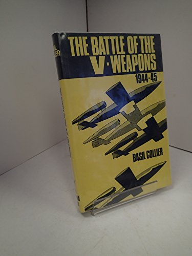 The battle of the V-weapons 1944-45: COLLIER, Basil