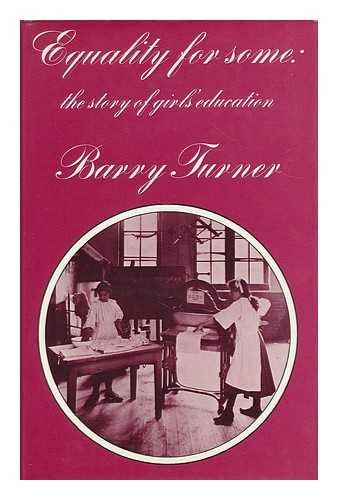 Equality for Some: The Story of Girls' Education.: Turner, Barry