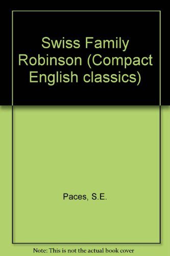 Swiss Family Robinson ( Compact English Classics): Wyss, Johann; Paces, S. E. ( Abridged and ...