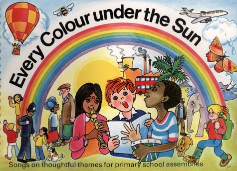 9780706242669: Every Colour Under the Sun: Songs on Thoughtful Themes for Primary School Assemblies
