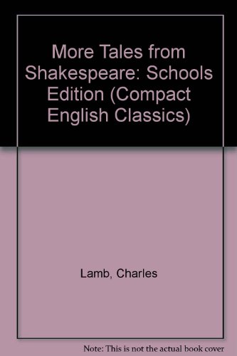 More Tales from Shakespeare: Schools Edition (Compact English Classics) (0706249402) by Charles Lamb; Mary Lamb