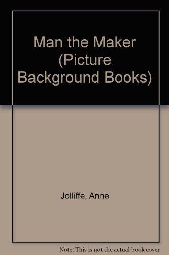 Man the Maker: A First History of: Jolliffe, A