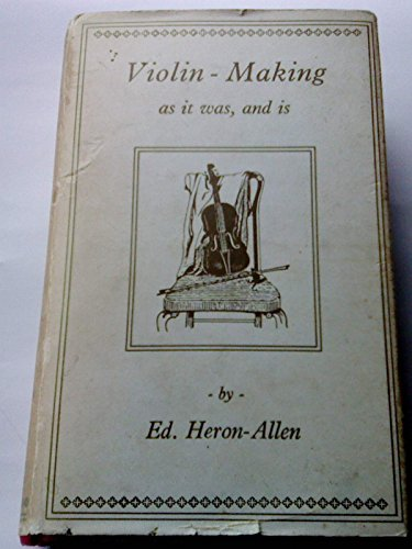 9780706310450: Violin-Making: As It Was and Is: Being a Historical, Theoretical, and Practical Treatise on the Science and Art of Violin-Making for the Use of Violin Makers and Players, Amateur and Professional