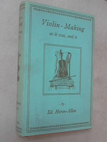 Violin-Making: As It Was and Is: Being a Historical, Theoretical, and Practical Treatise on the S...