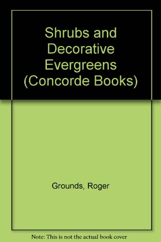 Shrubs and Decorative Evergreens (Concorde Books): Grounds, Roger