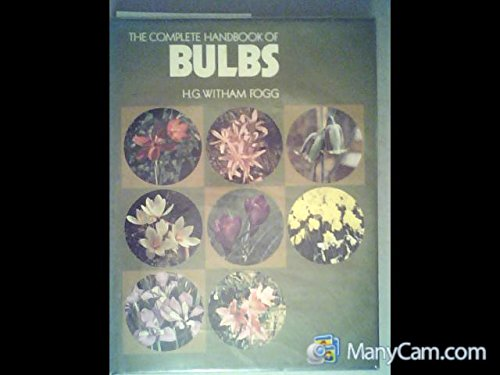 The Complete Handbook of Bulbs: Fogg, H. G. Witham