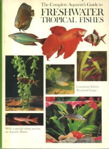 The Complete Aquarist's guide to Freshwater Tropical Fishes