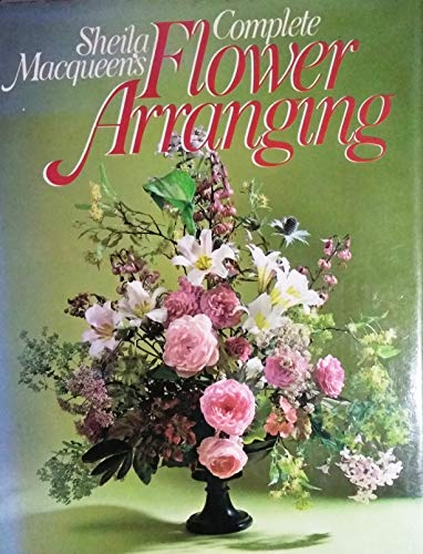 Sheila Macqueen's Complete Flower Arranging: Macqueen, Sheila