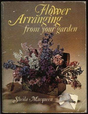 Flower Arranging from Your Garden: Macqueen, Sheila