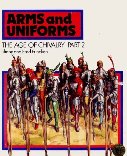 Arms and Uniforms: Age of Chivalry, Part 2: Funcken, L., Funcken, F.