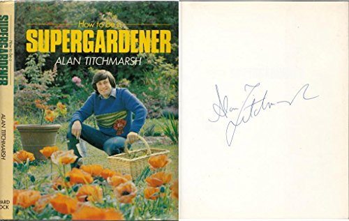 How to be a Supergardener. (9780706361742) by Alan. Titchmarsh