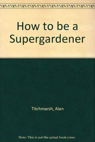 9780706366501: How to be a Supergardener