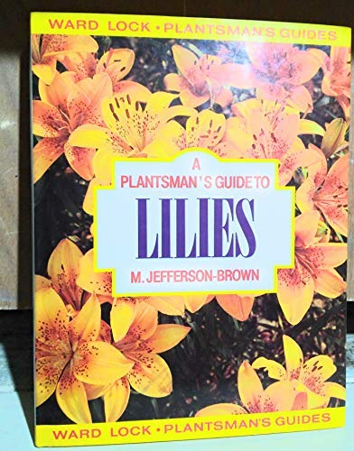 9780706367539: A Plantsman's Guide to Lilies (Plantsman's Guide Series)