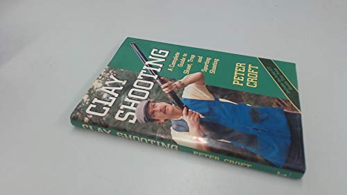 Clay Shooting: A Complete Guide to Skeet, Trap and Sporting Shooting: Croft, Peter