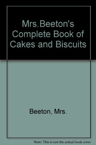 9780706368062: Mrs. Beeton's Complete Book of Cakes and Biscuits