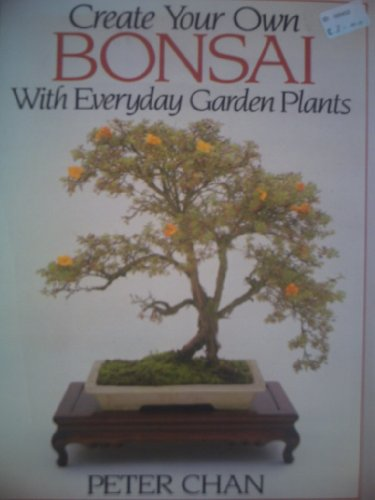 9780706368314: Create Your Own Bonsai with Everyday Garden Plants
