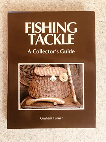 Fishing Tackle A Collector's Guide: Turner, Graham