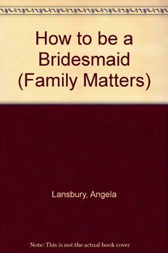 9780706370034: How to be a Bridesmaid (Family Matters)