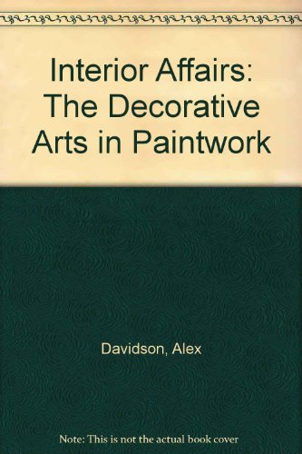 Interior Affairs: The Decorative Arts in Paintwork: Davidson, Alex