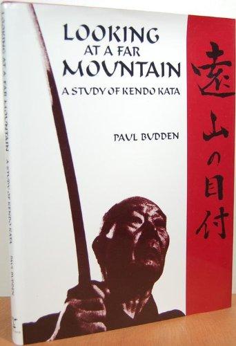 Looking at a Far Mountain: A Study of Kendo Kata: Paul Budden