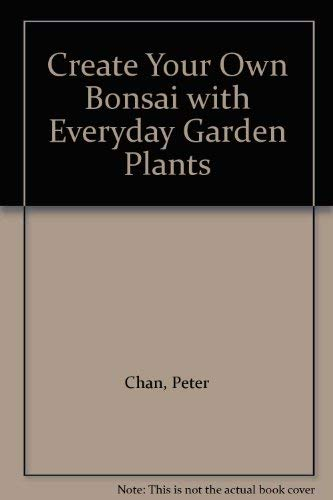 9780706371338: Create Your Own Bonsai with Everyday Garden Plants