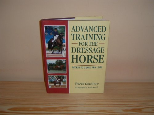 9780706371475: Advanced Training for the Dressage Horse: Medium to Grand Prix Level