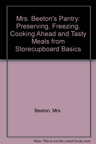 Mrs. Beeton's Pantry: Preserving, Freezing, Cooking Ahead and Tasty Meals from Storecupboard Basics (0706371747) by Beeton, Mrs.