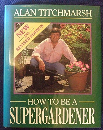 9780706372007: How to be a Supergardener